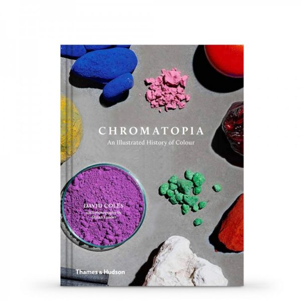 CHROMATOPIA: AN ILLUSTRATED HISTORY OF COLOUR BY DAVID COLES